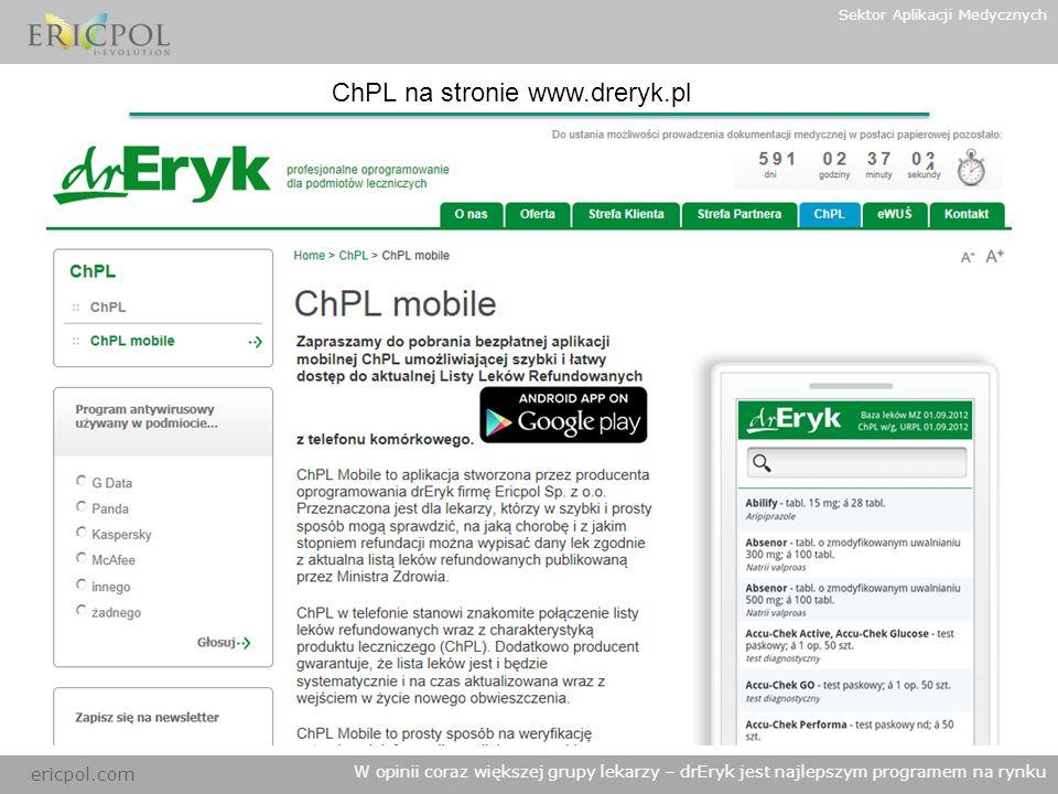 ericpol.com W opinii coraz większej grupy lekarzy – drEryk jest najlepszym programem na rynku Sektor Aplikacji Medycznych ChPL na stronie www.dreryk.p