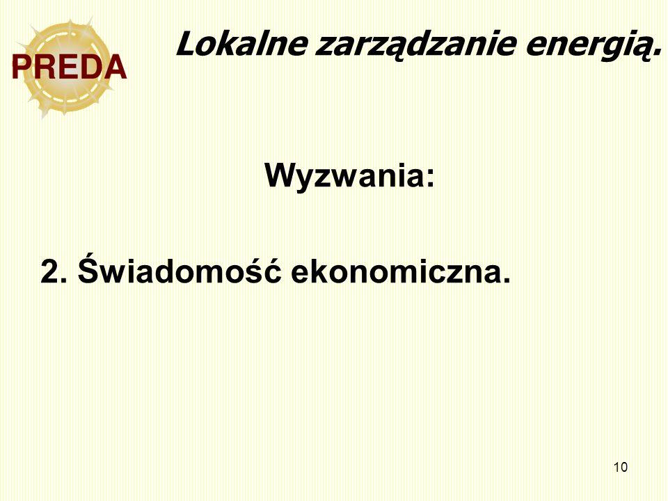 10 Lokalne zarządzanie energią. Wyzwania: 2. Świadomość ekonomiczna.