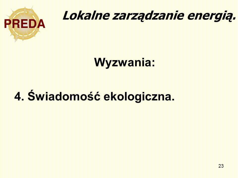 23 Lokalne zarządzanie energią. Wyzwania: 4. Świadomość ekologiczna.
