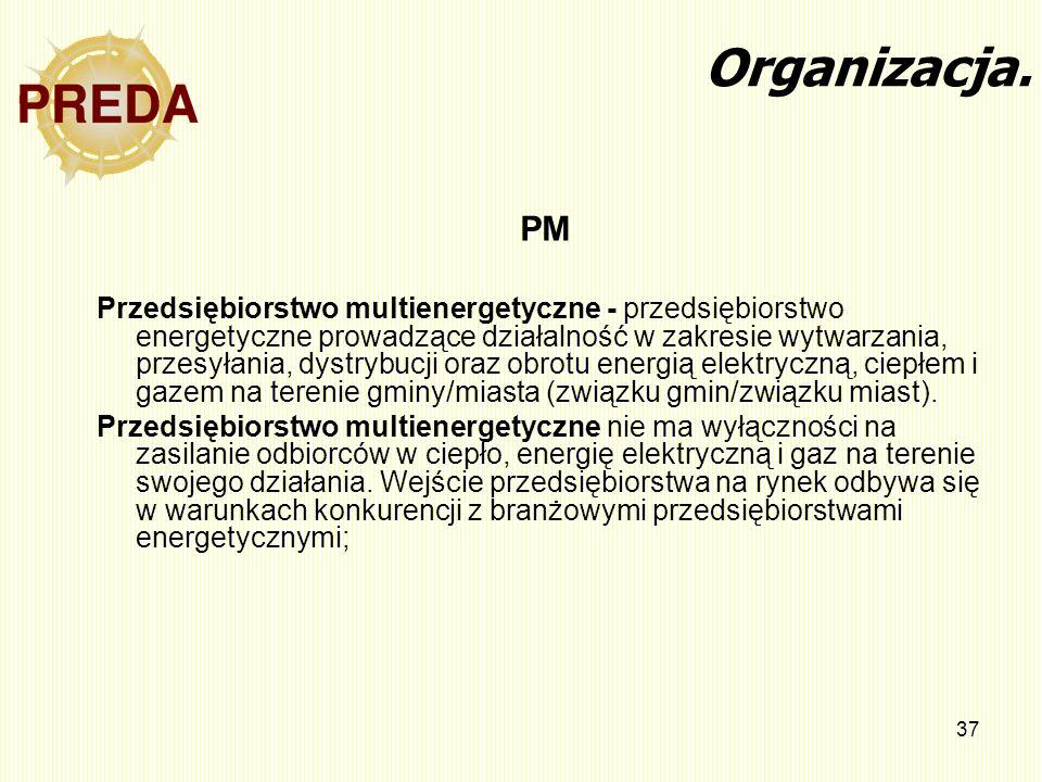 37 PM Przedsiębiorstwo multienergetyczne - przedsiębiorstwo energetyczne prowadzące działalność w zakresie wytwarzania, przesyłania, dystrybucji oraz