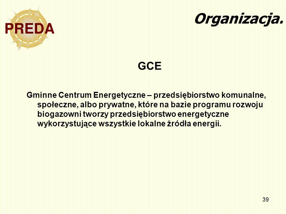 39 GCE Gminne Centrum Energetyczne – przedsiębiorstwo komunalne, społeczne, albo prywatne, które na bazie programu rozwoju biogazowni tworzy przedsięb
