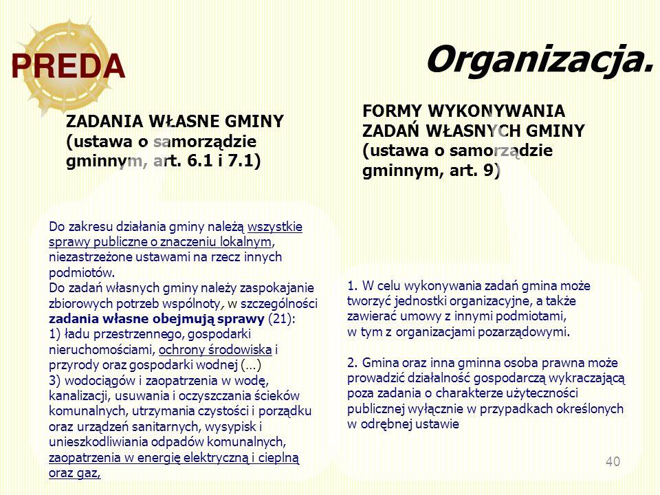 40 ZADANIA WŁASNE GMINY (ustawa o samorządzie gminnym, art. 6.1 i 7.1) Organizacja. Do zakresu działania gminy należą wszystkie sprawy publiczne o zna