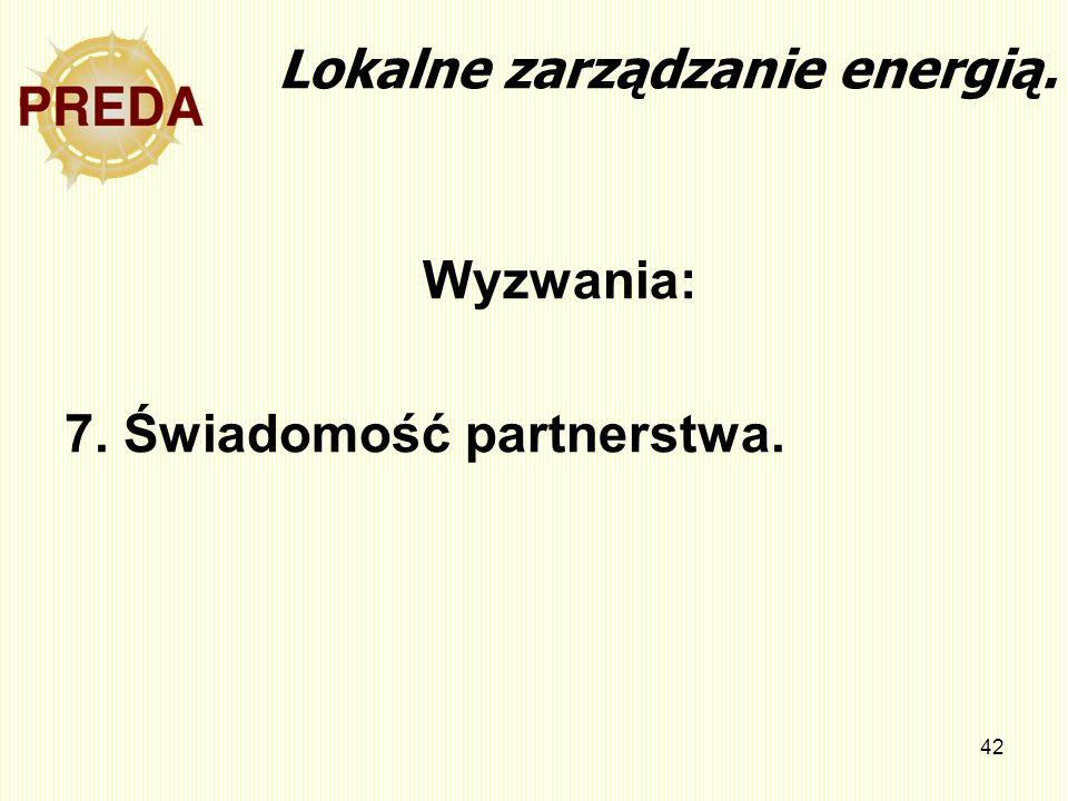 42 Lokalne zarządzanie energią. Wyzwania: 7. Świadomość partnerstwa.