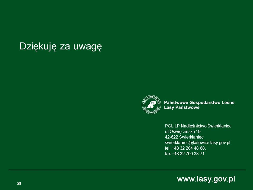 29 PGL LP Nadleśnictwo Świerklaniec ul.Oświęcimska 19 42-622 Świerklaniec swierklaniec@katowice.lasy.gov.pl tel. +48 32 284 48 68, fax +48 32 700 33 7