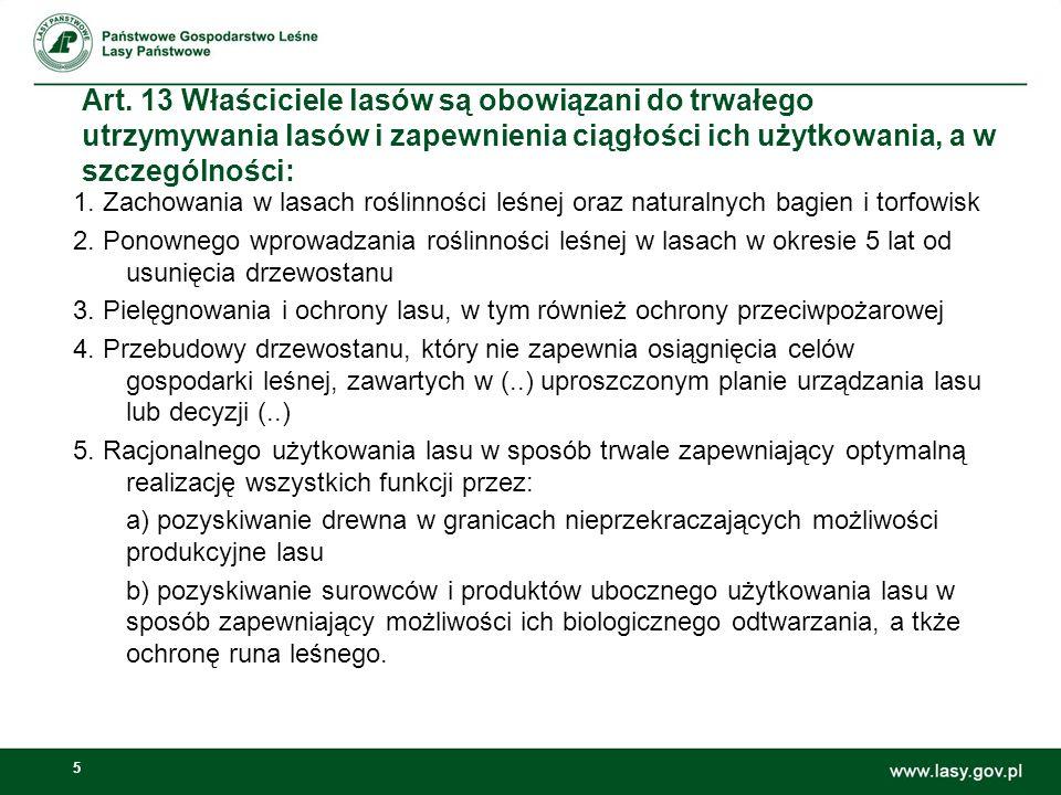 5 Art. 13 Właściciele lasów są obowiązani do trwałego utrzymywania lasów i zapewnienia ciągłości ich użytkowania, a w szczególności: 1. Zachowania w l