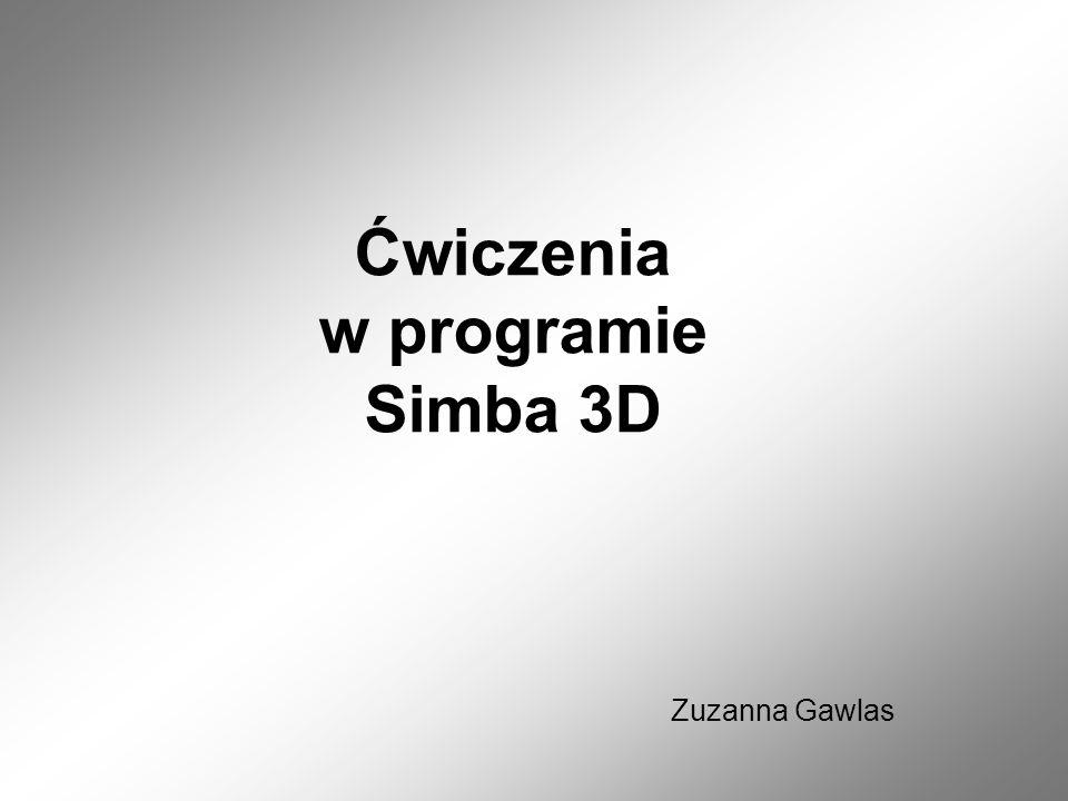 Ćwiczenia w programie Simba 3D Zuzanna Gawlas