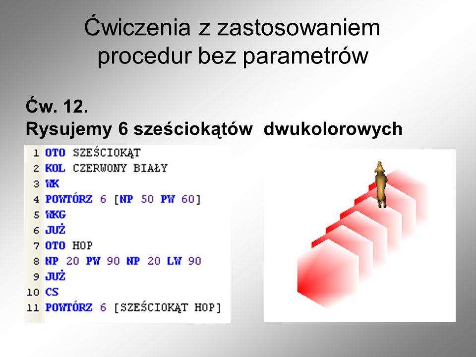 Ćwiczenia z zastosowaniem procedur bez parametrów Ćw. 12. Rysujemy 6 sześciokątów dwukolorowych