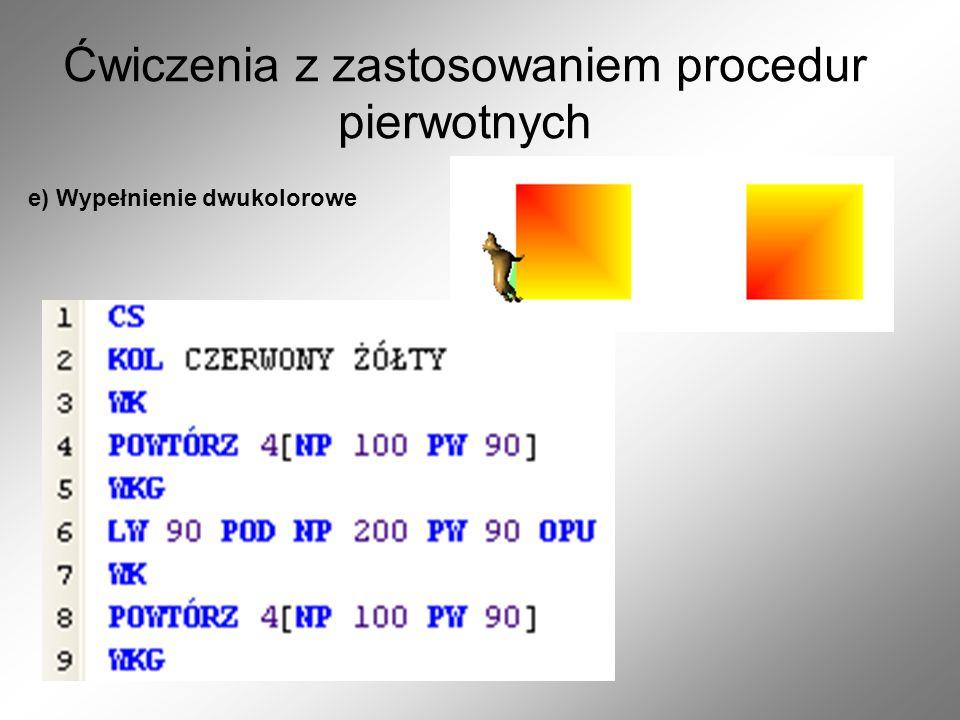 Ćwiczenia z zastosowaniem procedur pierwotnych e) Wypełnienie dwukolorowe