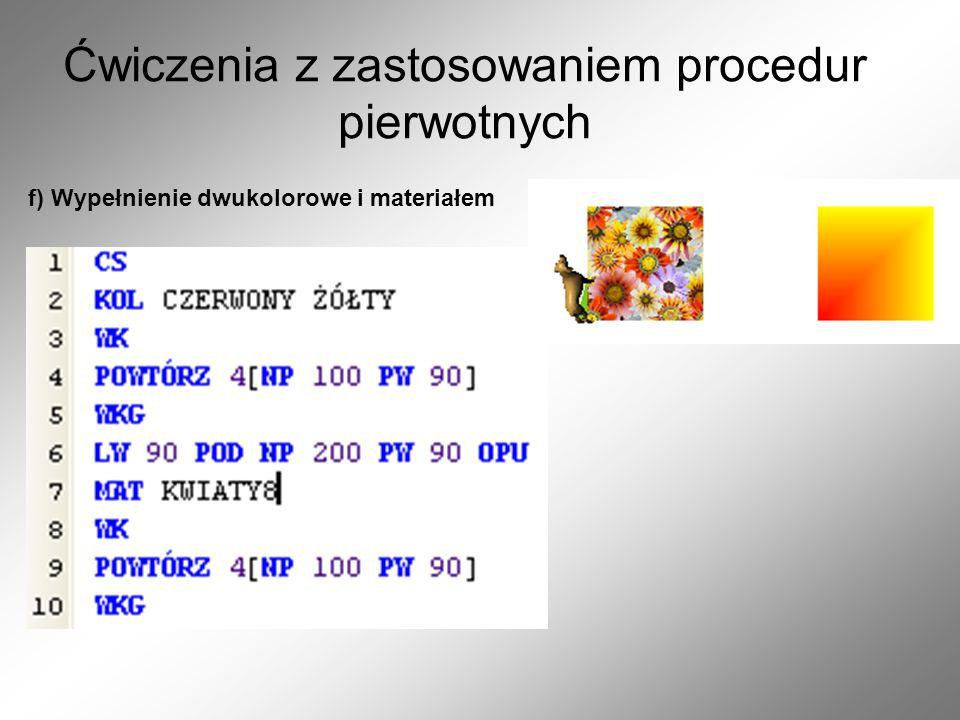 Ćwiczenia z zastosowaniem procedur pierwotnych f) Wypełnienie dwukolorowe i materiałem