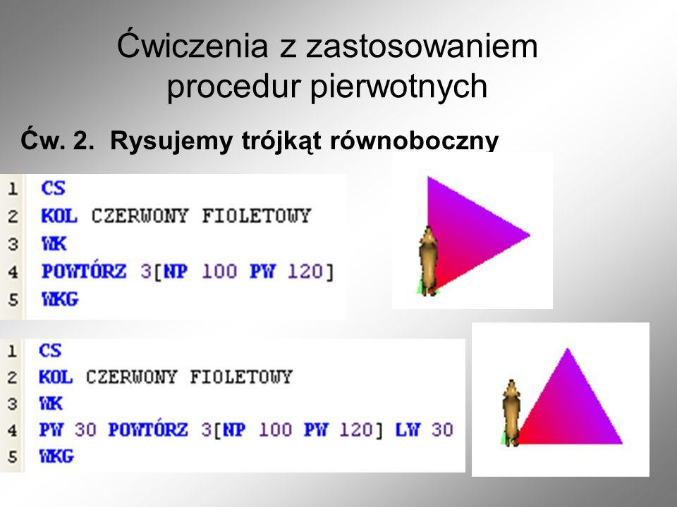 Ćwiczenia z zastosowaniem procedur pierwotnych Ćw. 2. Rysujemy trójkąt równoboczny