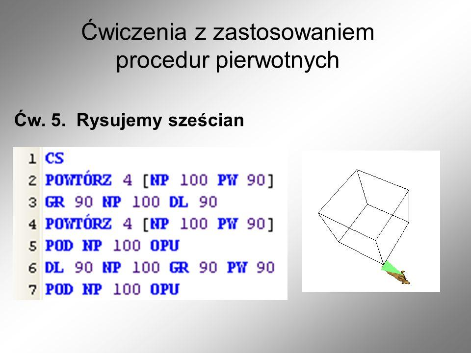 Ćwiczenia z zastosowaniem procedur pierwotnych Ćw. 5. Rysujemy sześcian