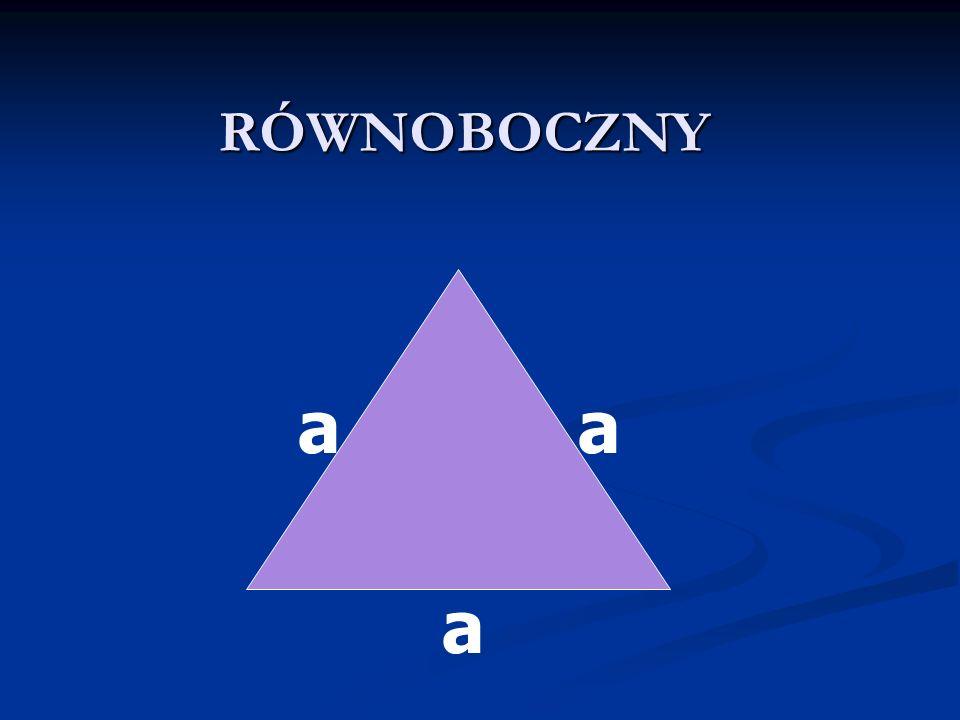 RÓWNOBOCZNY a a a