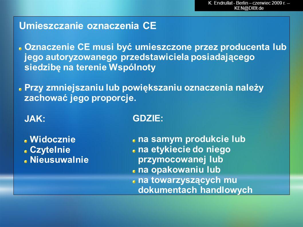 JAK: Widocznie Czytelnie Nieusuwalnie Umieszczanie oznaczenia CE Oznaczenie CE musi być umieszczone przez producenta lub jego autoryzowanego przedstaw