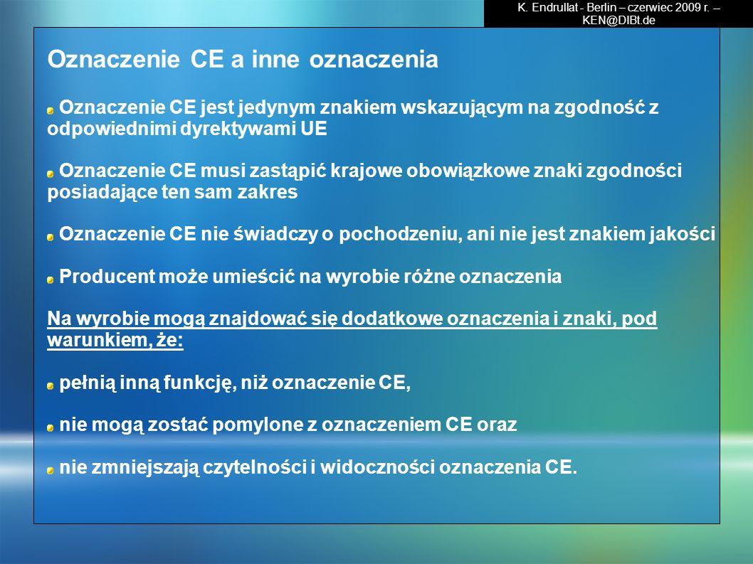 Oznaczenie CE a inne oznaczenia Oznaczenie CE jest jedynym znakiem wskazującym na zgodność z odpowiednimi dyrektywami UE Oznaczenie CE musi zastąpić k