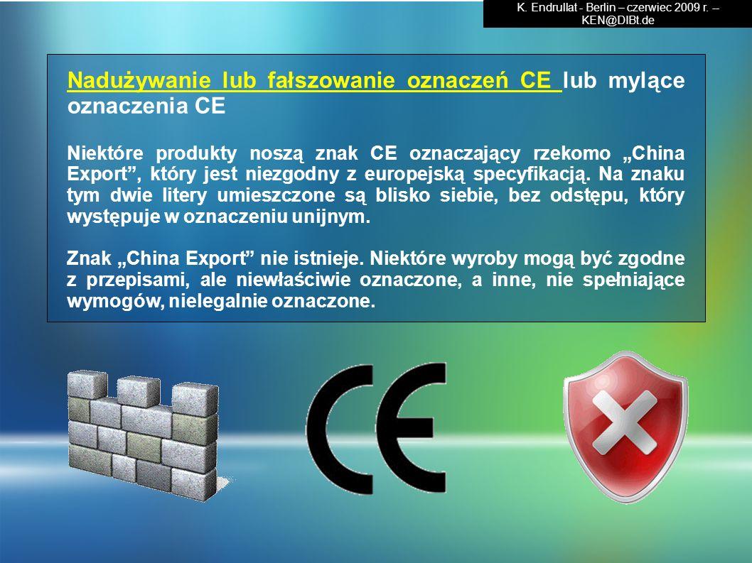 Nadużywanie lub fałszowanie oznaczeń CE lub mylące oznaczenia CE Niektóre produkty noszą znak CE oznaczający rzekomo China Export, który jest niezgodn