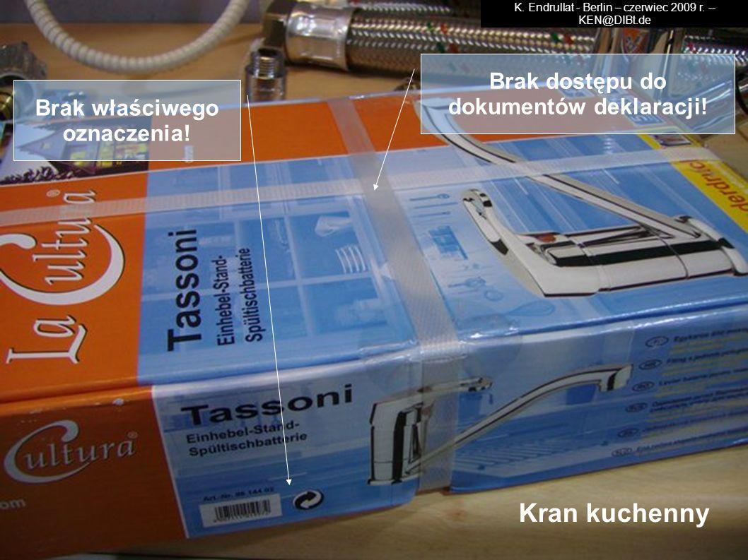 Brak dostępu do dokumentów deklaracji! Brak właściwego oznaczenia! Kran kuchenny K. Endrullat - Berlin – czerwiec 2009 r. -- KEN@DIBt.de