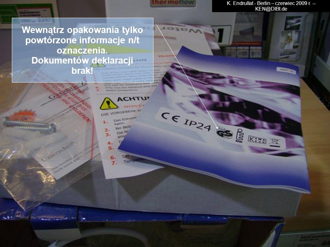 Wewnątrz opakowania tylko powtórzone informacje n/t oznaczenia. Dokumentów deklaracji brak! K. Endrullat - Berlin – czerwiec 2009 r. -- KEN@DIBt.de