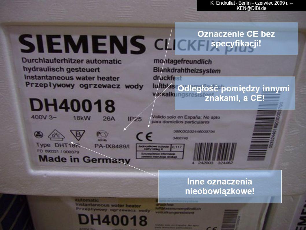 Oznaczenie CE bez specyfikacji! Inne oznaczenia nieobowiązkowe! Odległość pomiędzy innymi znakami, a CE! K. Endrullat - Berlin – czerwiec 2009 r. -- K