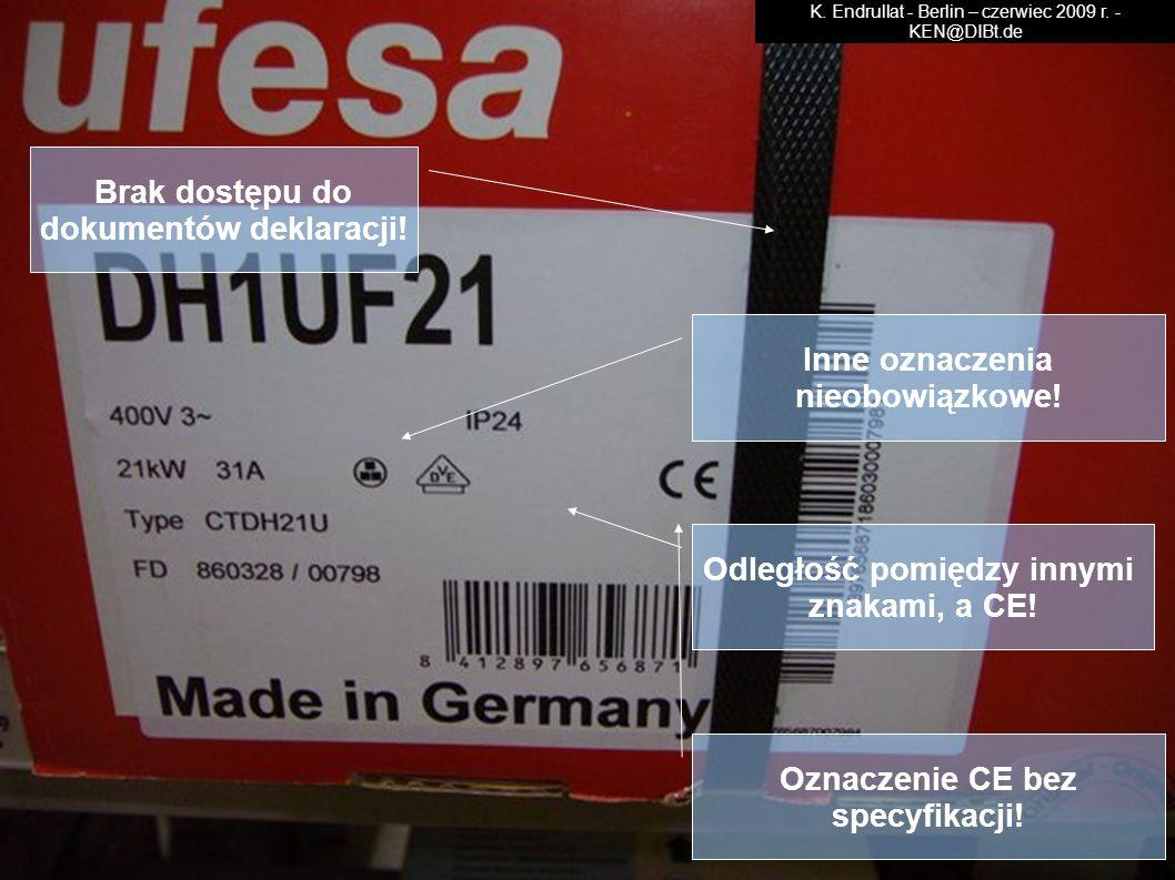 Oznaczenie CE bez specyfikacji! Inne oznaczenia nieobowiązkowe! Odległość pomiędzy innymi znakami, a CE! Brak dostępu do dokumentów deklaracji! K. End