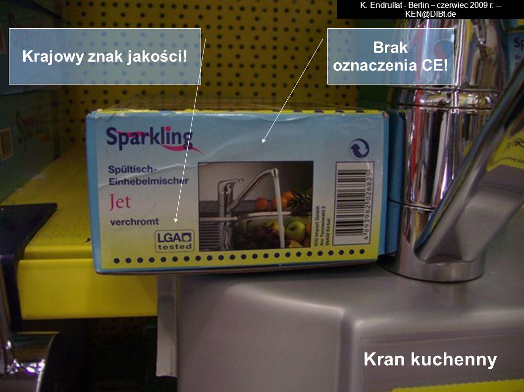 Kran kuchenny Brak oznaczenia CE! Krajowy znak jakości! K. Endrullat - Berlin – czerwiec 2009 r. -- KEN@DIBt.de