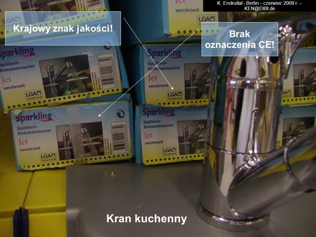 Kran kuchenny Krajowy znak jakości! Brak oznaczenia CE! K. Endrullat - Berlin – czerwiec 2009 r. -- KEN@DIBt.de