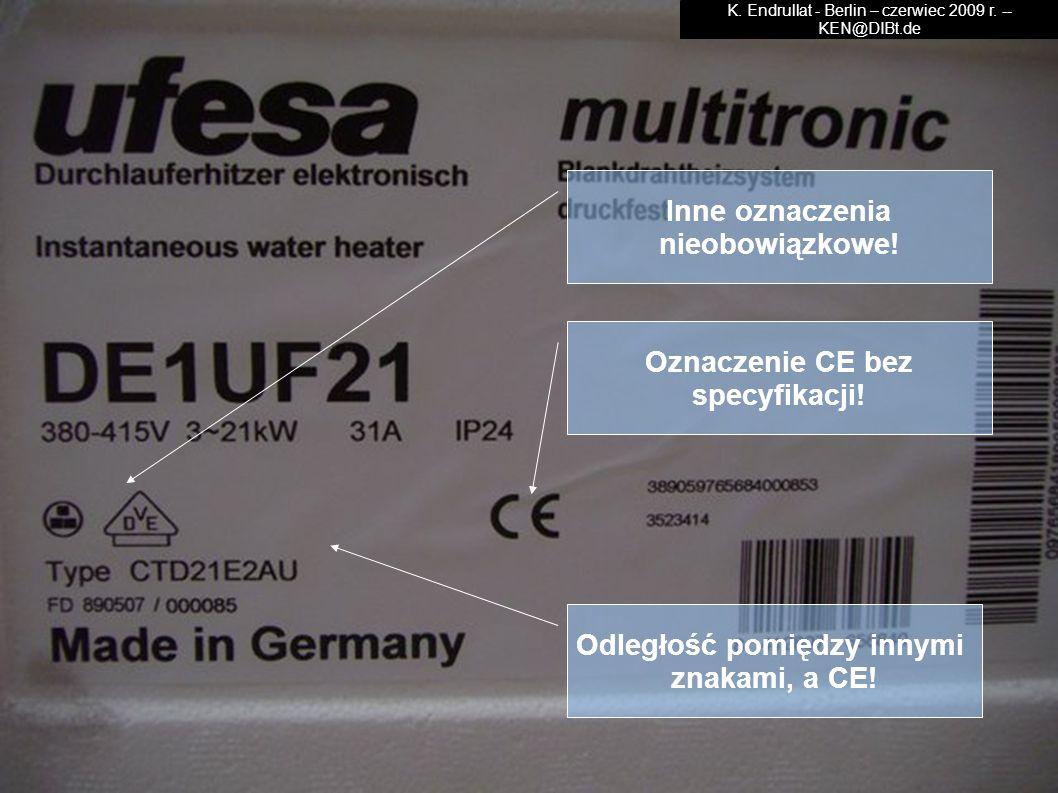 Inne oznaczenia nieobowiązkowe! Oznaczenie CE bez specyfikacji! Odległość pomiędzy innymi znakami, a CE! K. Endrullat - Berlin – czerwiec 2009 r. -- K