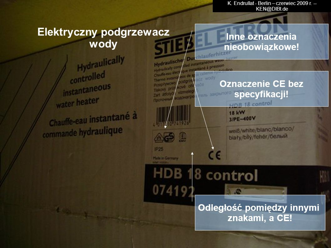 Elektryczny podgrzewacz wody Inne oznaczenia nieobowiązkowe! Oznaczenie CE bez specyfikacji! Odległość pomiędzy innymi znakami, a CE! K. Endrullat - B