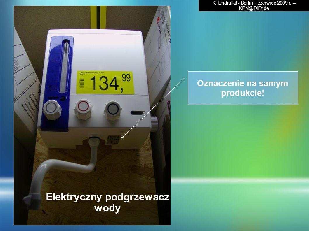 Elektryczny podgrzewacz wody Oznaczenie na samym produkcie! K. Endrullat - Berlin – czerwiec 2009 r. -- KEN@DIBt.de