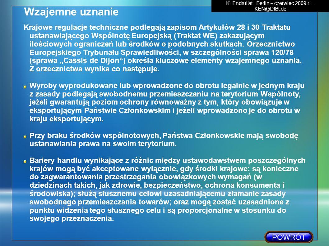 Krajowe regulacje techniczne podlegają zapisom Artykułów 28 i 30 Traktatu ustanawiającego Wspólnotę Europejską (Traktat WE) zakazującym ilościowych og