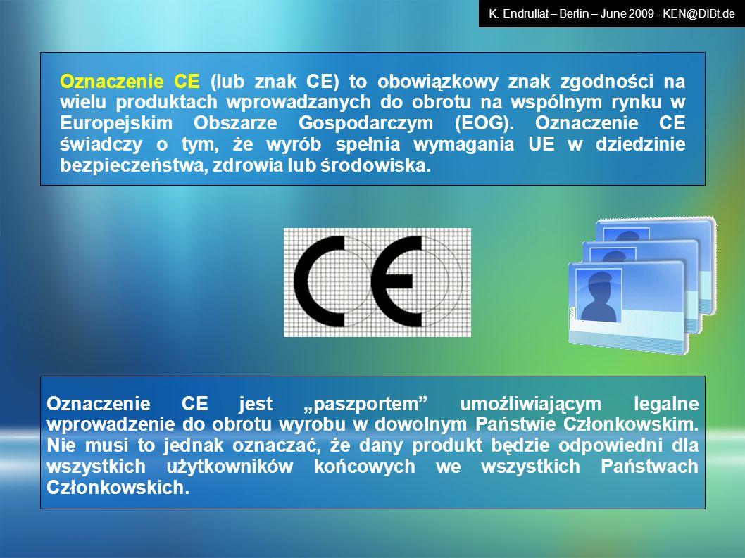 Oznaczenie CE jest paszportem umożliwiającym legalne wprowadzenie do obrotu wyrobu w dowolnym Państwie Członkowskim. Nie musi to jednak oznaczać, że d