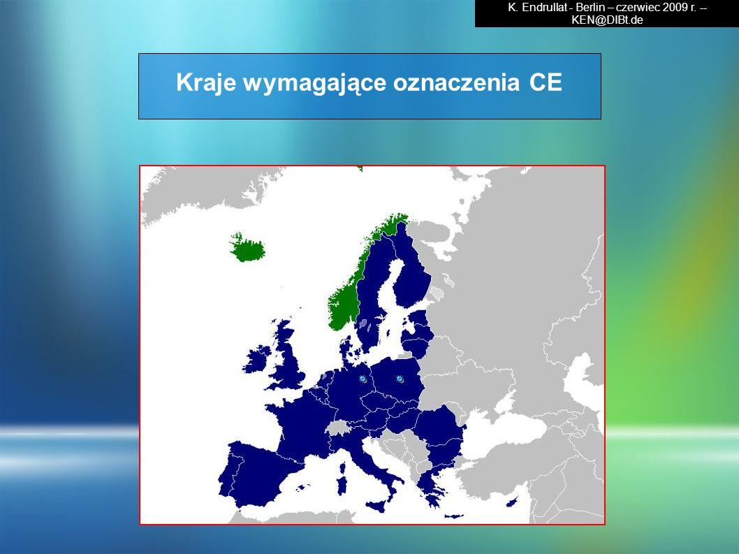Kraje wymagające oznaczenia CE K. Endrullat - Berlin – czerwiec 2009 r. -- KEN@DIBt.de