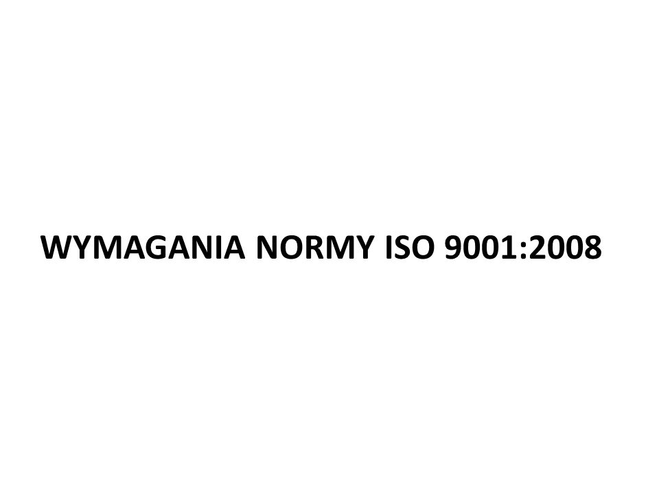 WYMAGANIA NORMY ISO 9001:2008