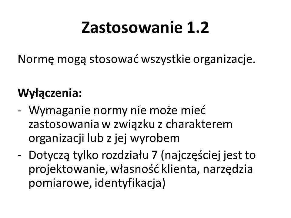 Zastosowanie 1.2 Normę mogą stosować wszystkie organizacje. Wyłączenia: -Wymaganie normy nie może mieć zastosowania w związku z charakterem organizacj