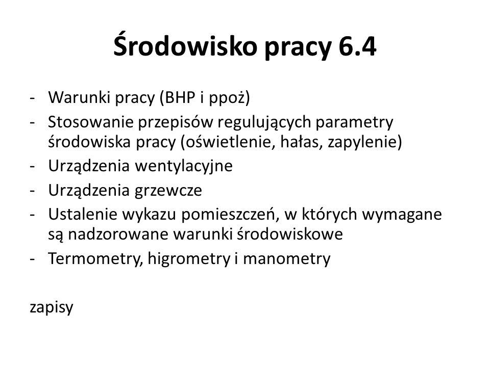 Środowisko pracy 6.4 -Warunki pracy (BHP i ppoż) -Stosowanie przepisów regulujących parametry środowiska pracy (oświetlenie, hałas, zapylenie) -Urządz