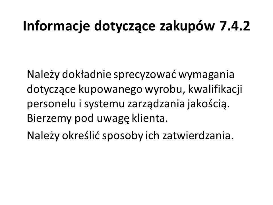 Informacje dotyczące zakupów 7.4.2 Należy dokładnie sprecyzować wymagania dotyczące kupowanego wyrobu, kwalifikacji personelu i systemu zarządzania ja