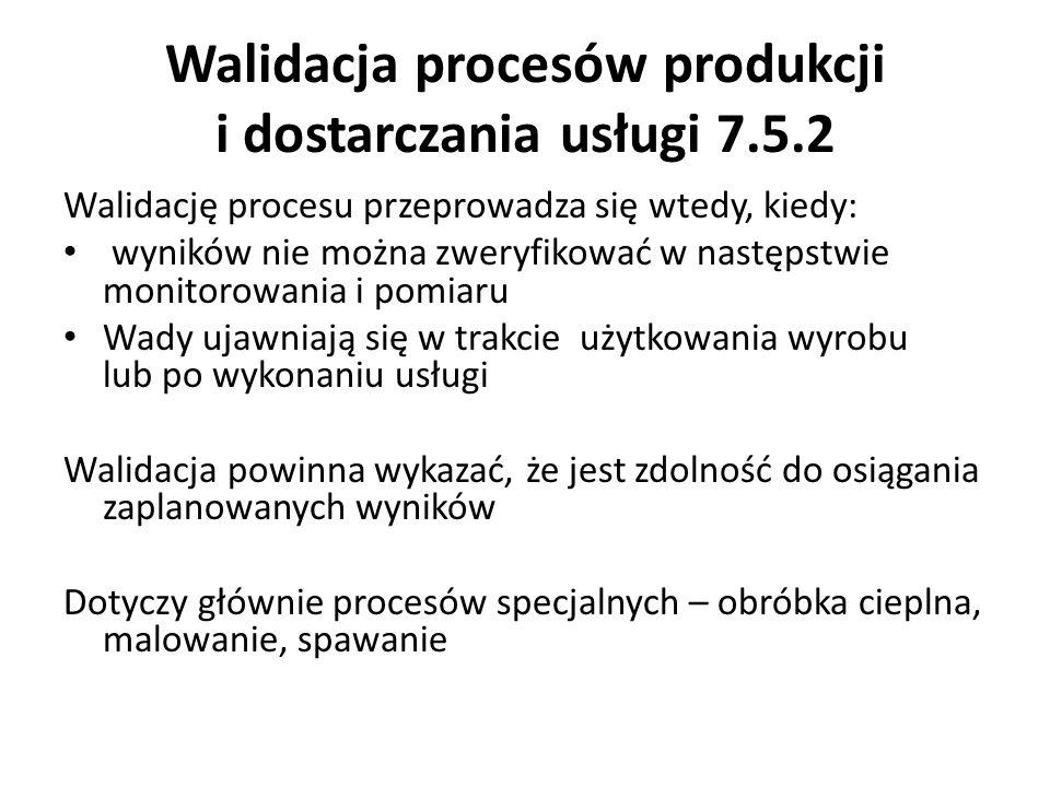 Walidacja procesów produkcji i dostarczania usługi 7.5.2 Walidację procesu przeprowadza się wtedy, kiedy: wyników nie można zweryfikować w następstwie