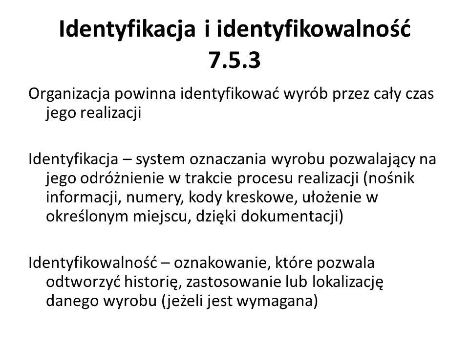 Identyfikacja i identyfikowalność 7.5.3 Organizacja powinna identyfikować wyrób przez cały czas jego realizacji Identyfikacja – system oznaczania wyro