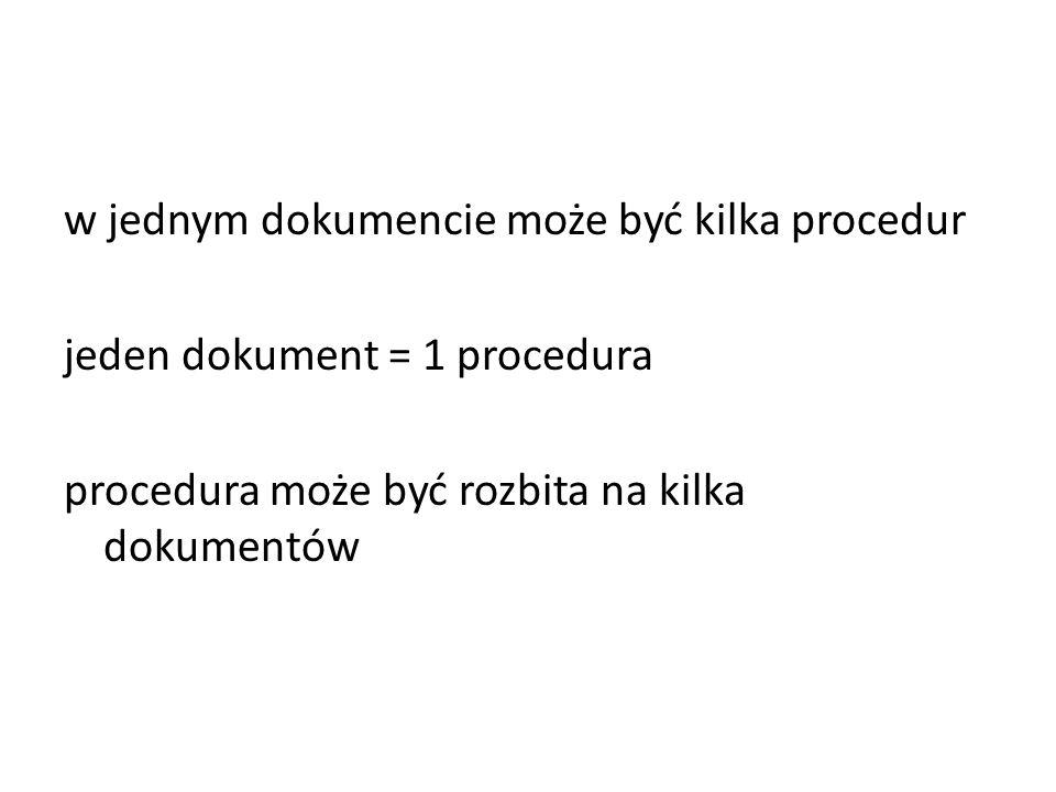 w jednym dokumencie może być kilka procedur jeden dokument = 1 procedura procedura może być rozbita na kilka dokumentów