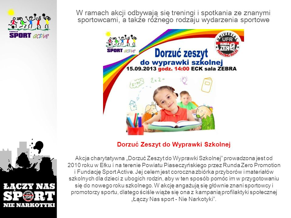 Dorzuć Zeszyt do Wyprawki Szkolnej Akcja charytatywna Dorzuć Zeszyt do Wyprawki Szkolnej prowadzona jest od 2010 roku w Ełku i na terenie Powiatu Pias