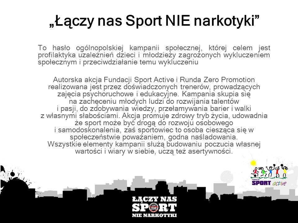 Łączy nas Sport NIE narkotyki To hasło ogólnopolskiej kampanii społecznej, której celem jest profilaktyka uzależnień dzieci i młodzieży zagrożonych wy