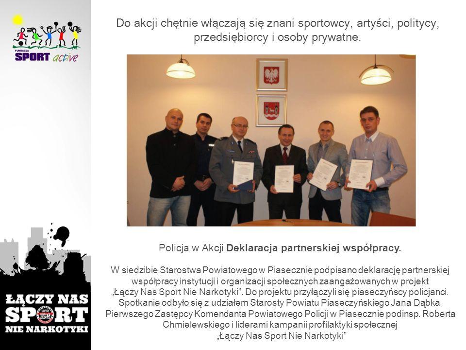 Do akcji chętnie włączają się znani sportowcy, artyści, politycy, przedsiębiorcy i osoby prywatne. Policja w Akcji Deklaracja partnerskiej współpracy.
