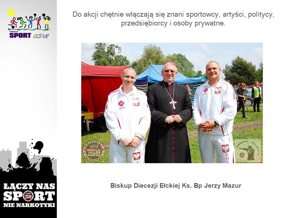 Do akcji chętnie włączają się znani sportowcy, artyści, politycy, przedsiębiorcy i osoby prywatne. Biskup Diecezji Ełckiej Ks. Bp Jerzy Mazur