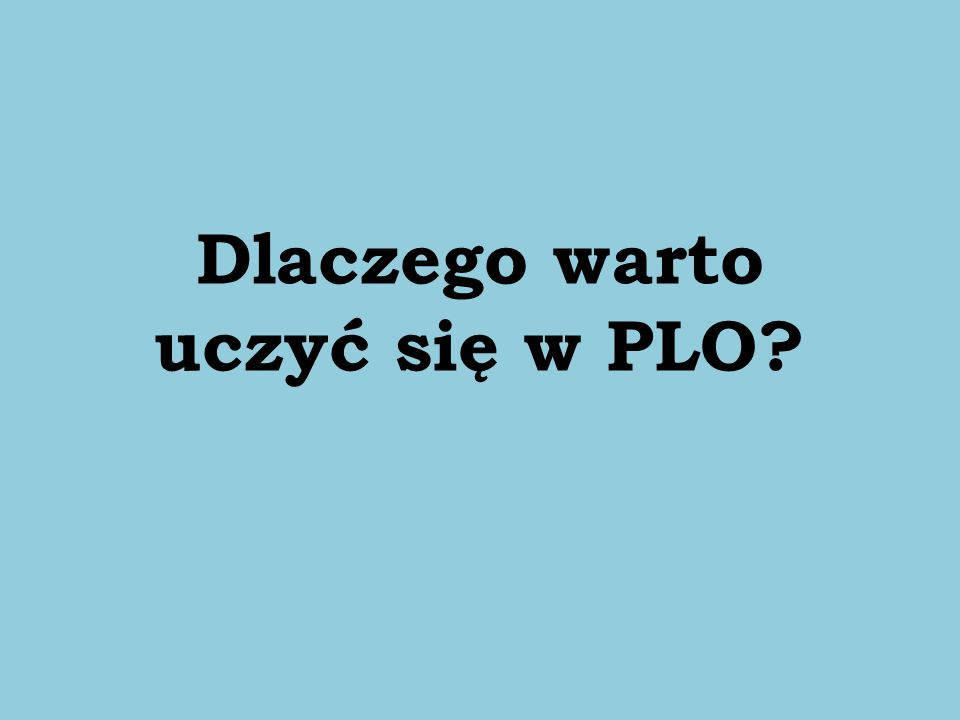 Dlaczego warto uczyć się w PLO?
