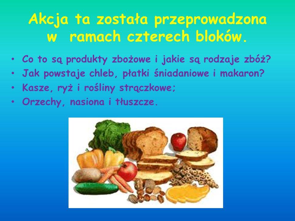 Akcja ta została przeprowadzona w ramach czterech bloków. Co to są produkty zbożowe i jakie są rodzaje zbóż? Jak powstaje chleb, płatki śniadaniowe i