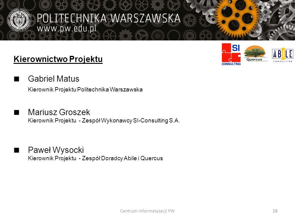 Kierownictwo Projektu Gabriel Matus Kierownik Projektu Politechnika Warszawska Mariusz Groszek Kierownik Projektu - Zespół Wykonawcy SI-Consulting S.A