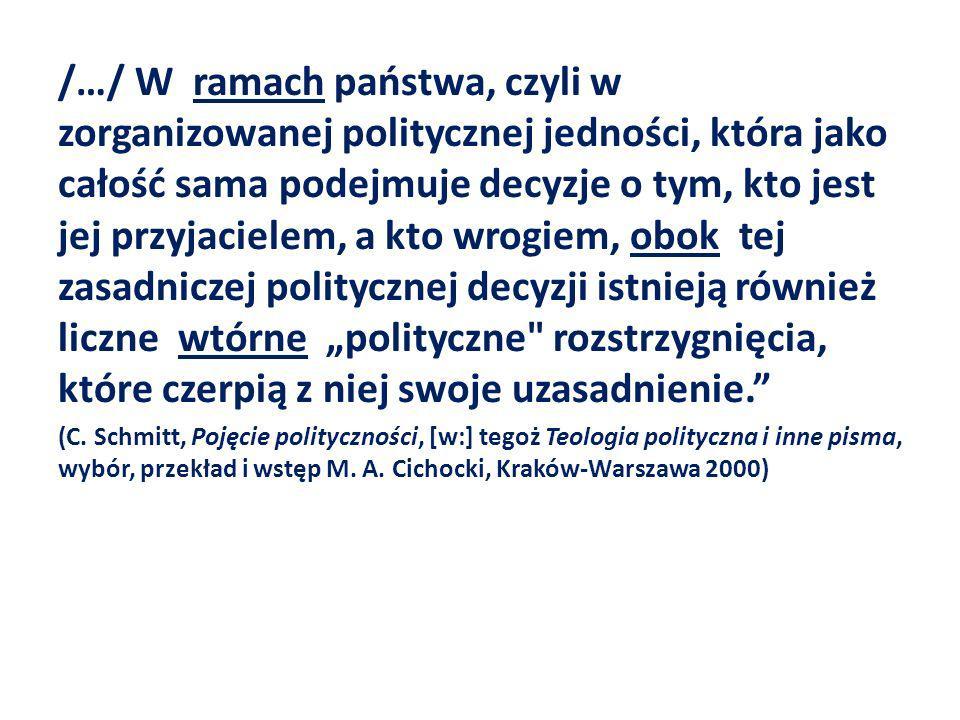 /…/ W ramach państwa, czyli w zorganizowanej politycznej jedności, która jako całość sama podejmuje decyzje o tym, kto jest jej przyjacielem, a kto wr