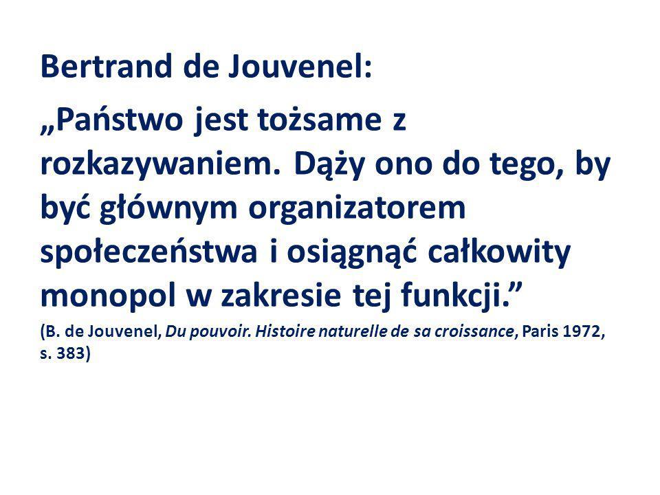 Bertrand de Jouvenel: Państwo jest tożsame z rozkazywaniem. Dąży ono do tego, by być głównym organizatorem społeczeństwa i osiągnąć całkowity monopol