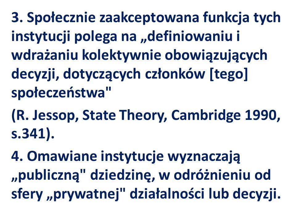 3. Społecznie zaakceptowana funkcja tych instytucji polega na definiowaniu i wdrażaniu kolektywnie obowiązujących decyzji, dotyczących członków [tego]