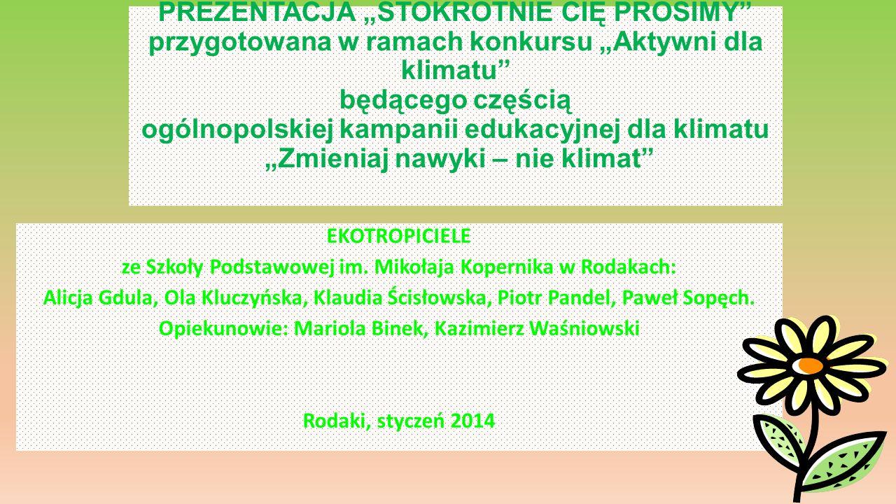 PREZENTACJA STOKROTNIE CIĘ PROSIMY przygotowana w ramach konkursu Aktywni dla klimatu będącego częścią ogólnopolskiej kampanii edukacyjnej dla klimatu Zmieniaj nawyki – nie klimat EKOTROPICIELE ze Szkoły Podstawowej im.