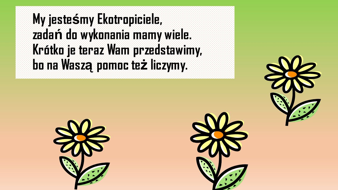 Przygotowali ś my dla Ciebie, Julko i Pawełku, krótki spis zasad, za przestrzeganie których b ę dzie Ci wdzi ę czny Ziemi klimat.